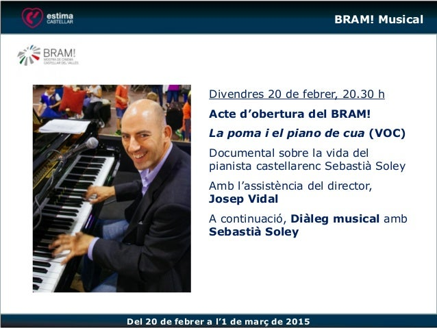 Del 20 de febrer a l'1 de març de 2015 Divendres 20 de febrer, 20.30 h Acte d'obertura del BRAM! La poma i el piano de cua...