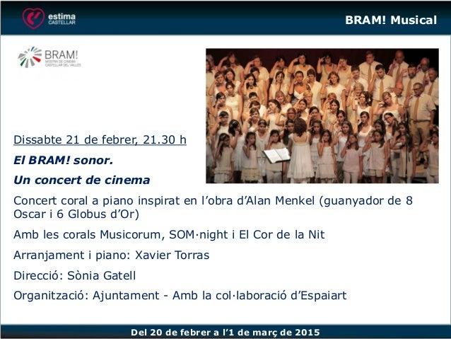 Del 20 de febrer a l'1 de març de 2015 Dissabte 21 de febrer, 21.30 h El BRAM! sonor. Un concert de cinema Concert coral a...