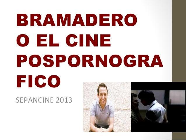 BRAMADEROO EL CINEPOSPORNOGRAFICOSEPANCINE 2013