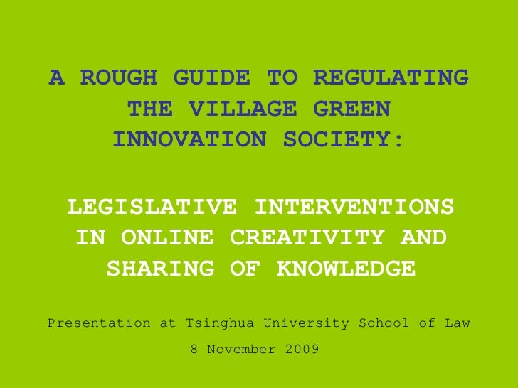 A ROUGH GUIDE TO REGULATING THE VILLAGE GREEN INNOVATION SOCIETY: LEGISLATIVE INTERVENTIONS IN ONLINE CREATIVITY AND SHARI...