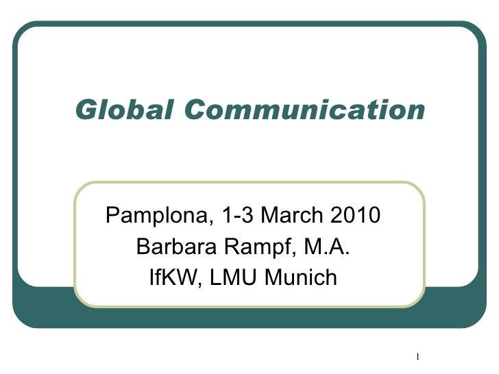 Global Communication Pamplona, 1-3 March 2010 Barbara Rampf, M.A. IfKW, LMU Munich