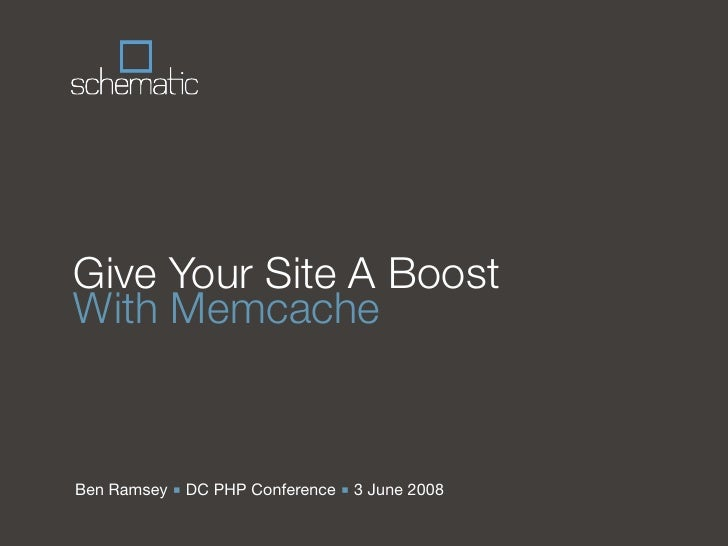 Give Your Site A Boost With Memcache   Ben Ramsey ■ DC PHP Conference ■ 3 June 2008