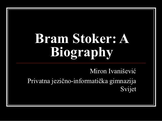 Bram Stoker: A    Biography                       Miron IvaniševićPrivatna jezično-informatička gimnazija                 ...