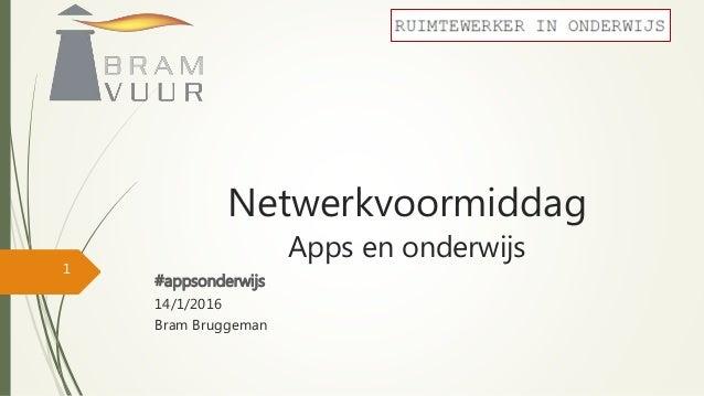Netwerkvoormiddag Apps en onderwijs #appsonderwijs 14/1/2016 Bram Bruggeman 1
