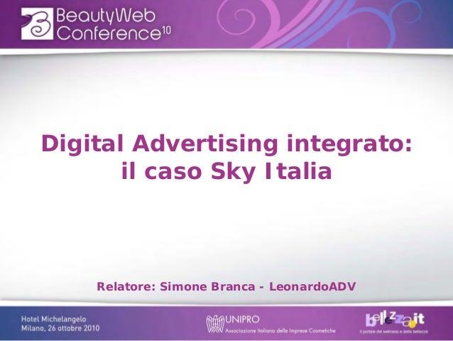 Digital Advertising integrato:il caso Sky ItaliaRelatore: Simone Branca - LeonardoADV