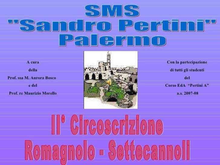 """II° Circoscrizione Romagnolo - Settecannoli SMS """"Sandro Pertini"""" Palermo A cura della Prof. ssa M. Aurora Bosco ..."""