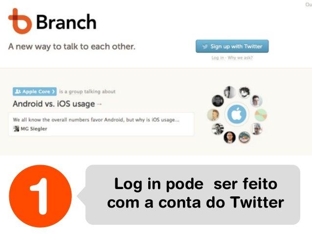 1    Log in pode ser feito    com a conta do Twitter