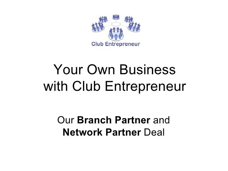 Your Own Business with Club Entrepreneur Our  Branch Partner  and  Network Partner  Deal
