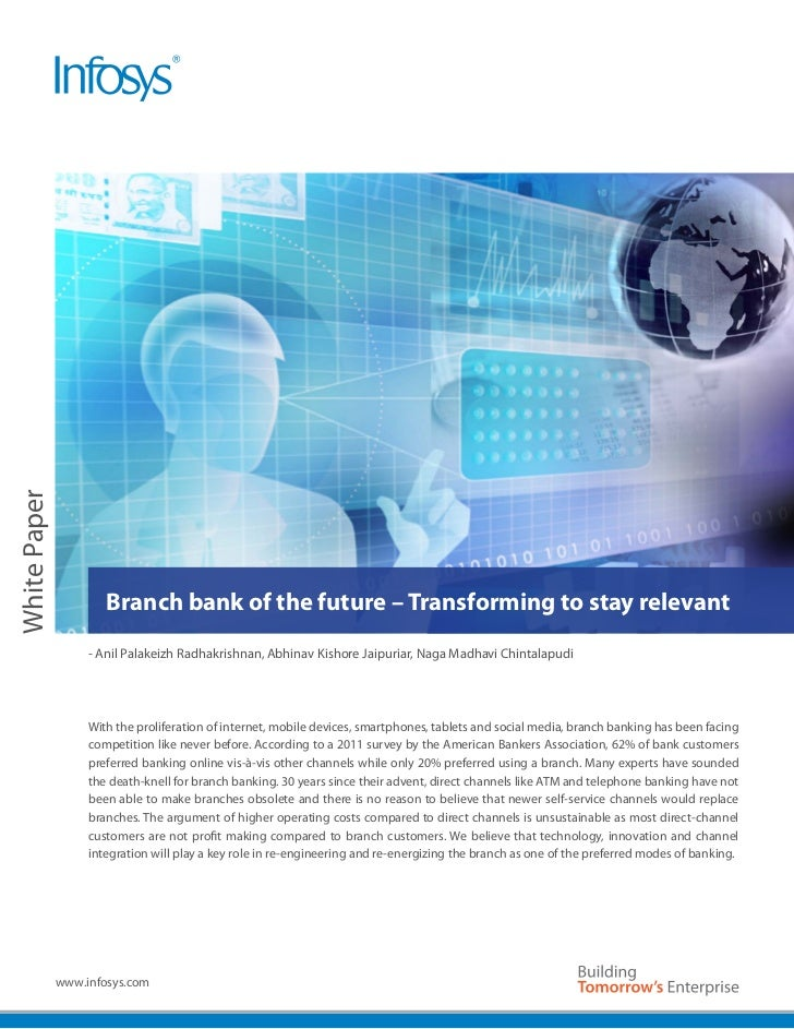 White Paper                      Branch bank of the future – Transforming to stay relevant                   - Anil Palake...