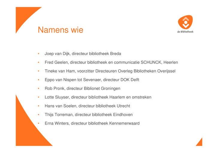 Namens wie  •   Joep van Dijk, directeur bibliotheek Breda  •   Fred Geelen, directeur bibliotheek en communicatie SCHUNCK...