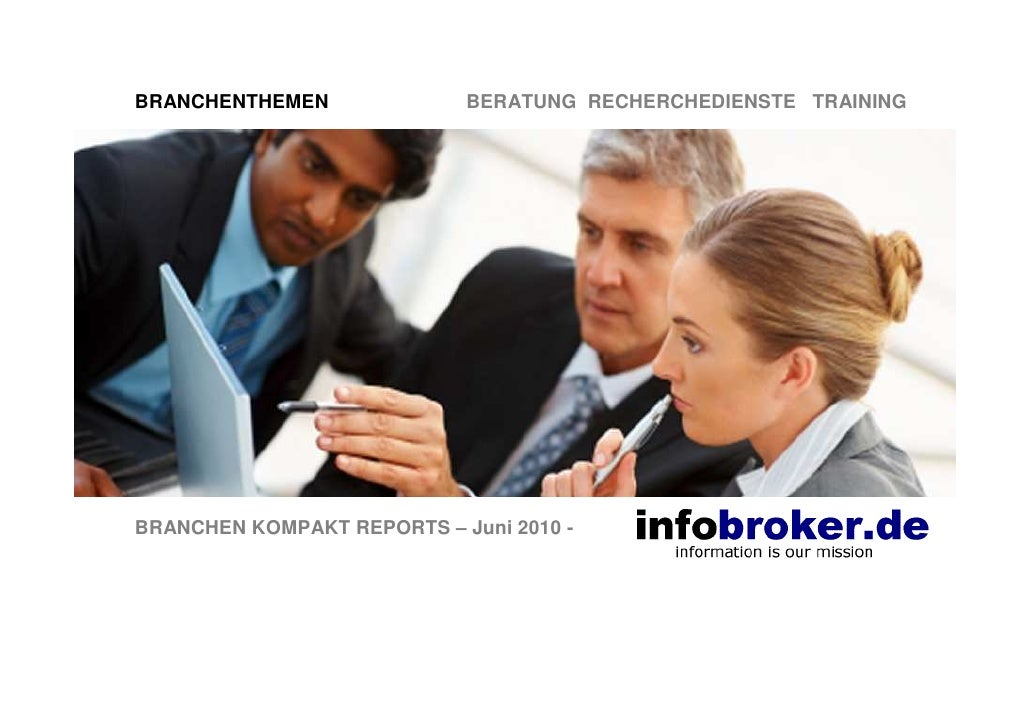 BRANCHENTHEMEN              BERATUNG RECHERCHEDIENSTE TRAINING     BRANCHEN KOMPAKT REPORTS – Juni 2010 -