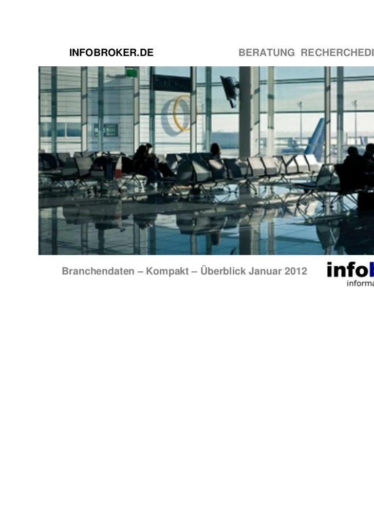INFOBROKER.DE                   BERATUNG RECHERCHEDIENSTE TRAININGBranchendaten – Kompakt – Überblick Januar 2012