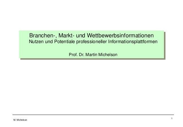 M. Michelson 1 Branchen-, Markt- und Wettbewerbsinformationen Nutzen und Potentiale professioneller Informationsplattforme...