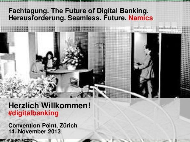 Fachtagung. The Future of Digital Banking. Herausforderung. Seamless. Future. Namics.  Herzlich Willkommen! #digitalbankin...