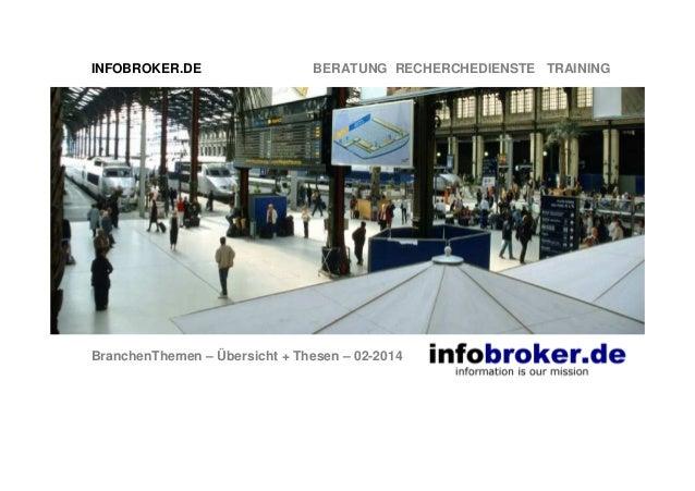 INFOBROKER.DE BERATUNG RECHERCHEDIENSTE TRAINING BranchenThemen – Übersicht + Thesen – 02-2014