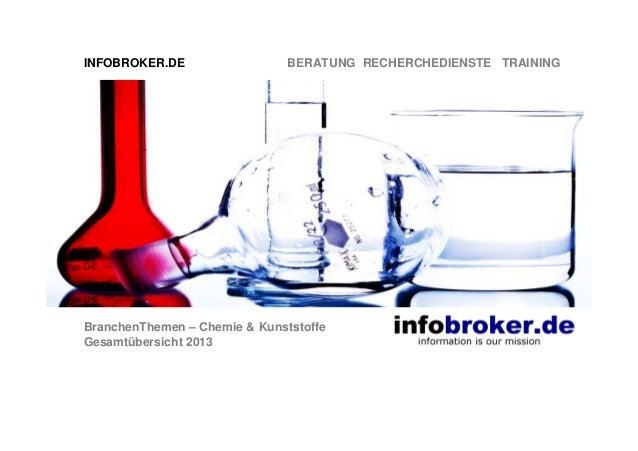 INFOBROKER.DE  BERATUNG RECHERCHEDIENSTE TRAINING  BranchenThemen – Chemie & Kunststoffe Gesamtübersicht 2013