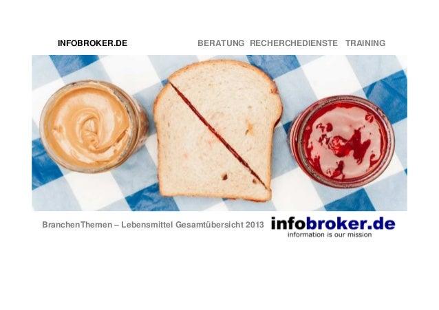 INFOBROKER.DE  BERATUNG RECHERCHEDIENSTE TRAINING  BranchenThemen – Lebensmittel Gesamtübersicht 2013