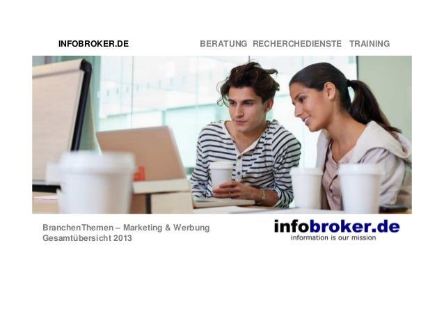 INFOBROKER.DE  BERATUNG RECHERCHEDIENSTE TRAINING  BranchenThemen – Marketing & Werbung Gesamtübersicht 2013