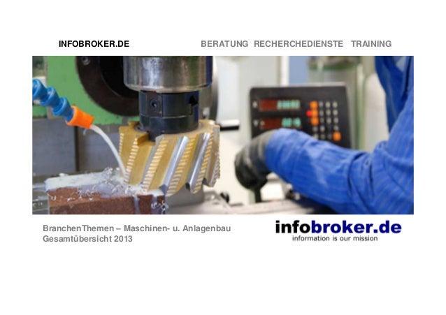 INFOBROKER.DE  BERATUNG RECHERCHEDIENSTE TRAINING  BranchenThemen – Maschinen- u. Anlagenbau Gesamtübersicht 2013