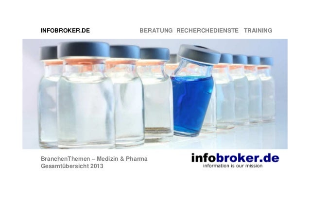 INFOBROKER.DE  BERATUNG RECHERCHEDIENSTE TRAINING  BranchenThemen – Medizin & Pharma Gesamtübersicht 2013