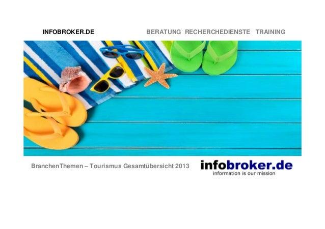 INFOBROKER.DE  BERATUNG RECHERCHEDIENSTE TRAINING  BranchenThemen – Tourismus Gesamtübersicht 2013