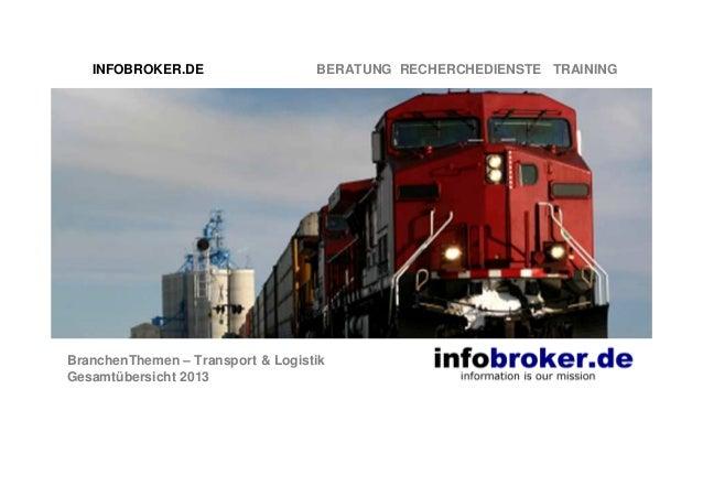 INFOBROKER.DE  BERATUNG RECHERCHEDIENSTE TRAINING  BranchenThemen – Transport & Logistik Gesamtübersicht 2013