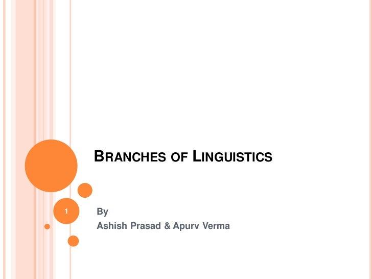 BRANCHES OF LINGUISTICS1   By    Ashish Prasad & Apurv Verma