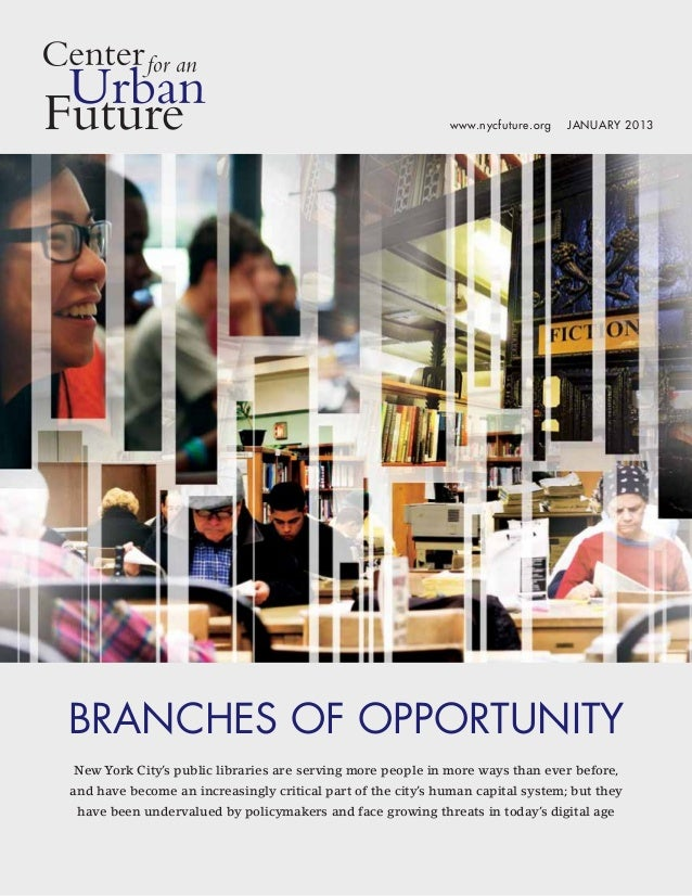 www.nycfuture.org   January 2013Branches of OpportunityNew York City's public libraries are serving more people in more wa...
