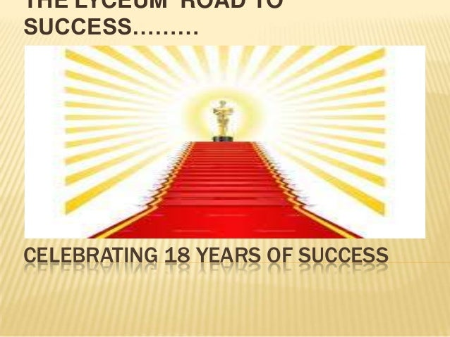 CELEBRATING 18 YEARS OF SUCCESSTHE LYCEUM ROAD TOSUCCESS………