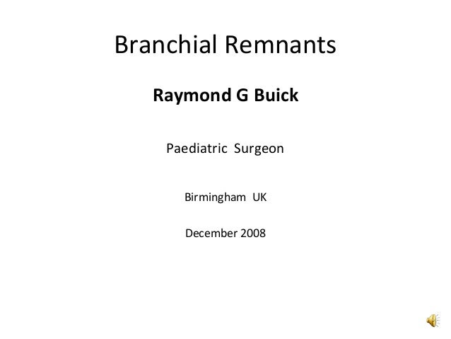 Branchial Remnants Raymond G Buick Paediatric Surgeon Birmingham UK December 2008