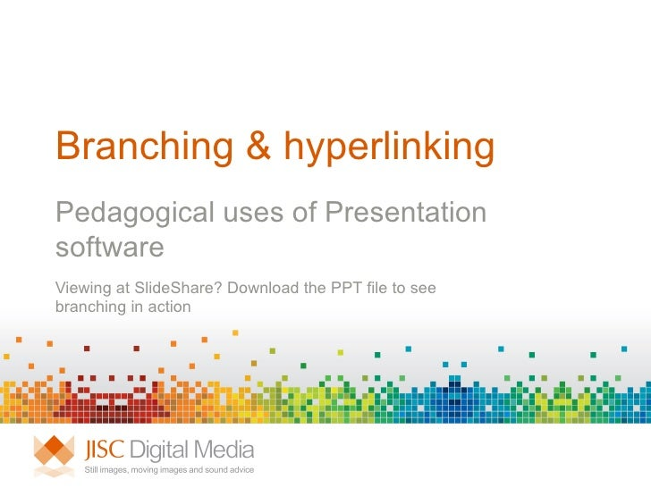Branching & hyperlinking Pedagogical uses of Presentation software Viewing at SlideShare? Download the PPT file to see bra...