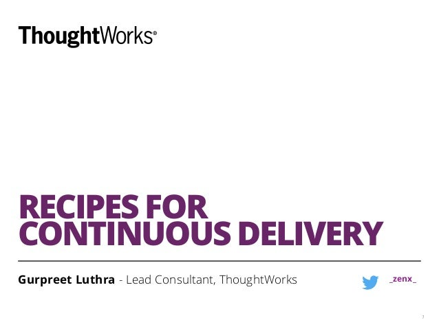RECIPES FOR CONTINUOUS DELIVERY Gurpreet Luthra - Lead Consultant, ThoughtWorks 1 _zenx_