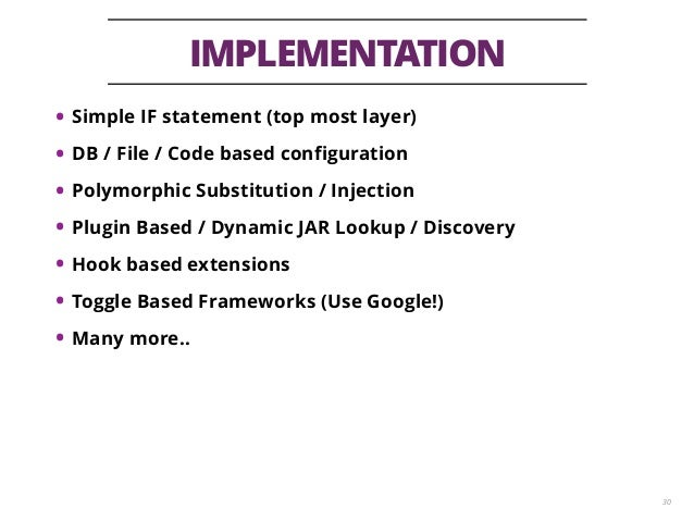 IMPLEMENTATION 30 • Simple IF statement (top most layer) • DB / File / Code based configuration • Polymorphic Substitution ...