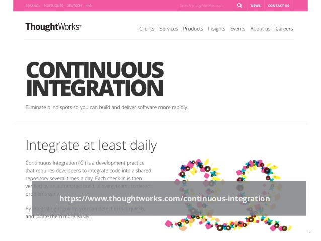 3 CONTINUOUS INTEGRATION https://www.thoughtworks.com/continuous-integration