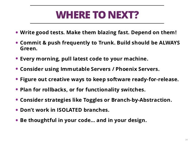 WHERE TO NEXT? 34 • Write good tests. Make them blazing fast. Depend on them! • Commit & push frequently to Trunk. Build s...
