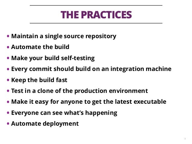 THE PRACTICES 5 • Maintain a single source repository • Automate the build • Make your build self-testing • Every commit s...