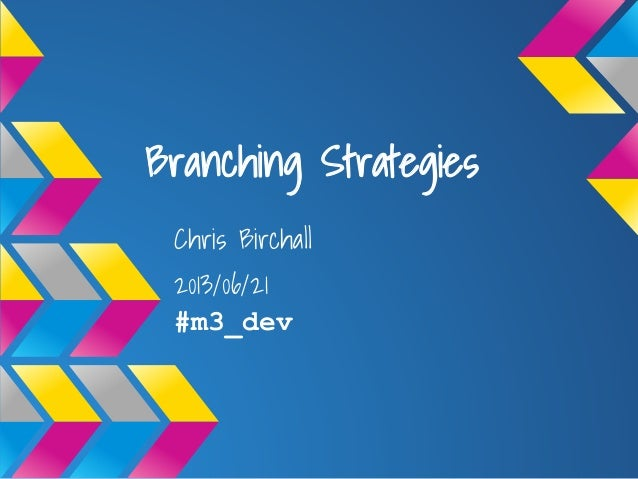 Branching StrategiesChris Birchall2013/06/21#m3_dev