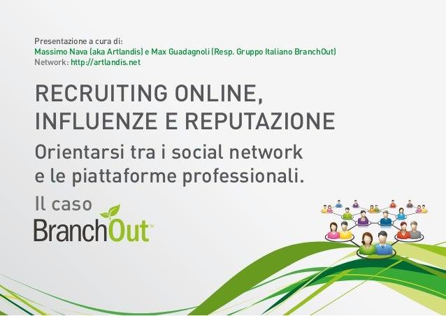 Presentazione a cura di:Massimo Nava (aka Artlandis) e Max Guadagnoli (Resp. Gruppo Italiano BranchOut)Network: http://art...