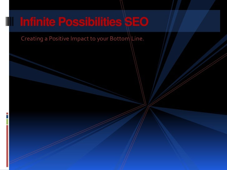 Infinite Possibilities SEOCreating a Positive Impact to your Bottom Line.