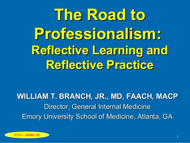 The Road toThe Road to Professionalism:Professionalism: Reflective Learning andReflective Learning and Reflective Practice...