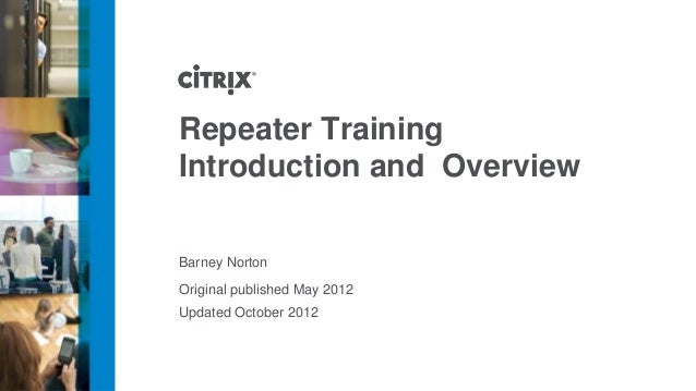 Repeater TrainingIntroduction and OverviewBarney NortonOriginal published May 2012Updated October 2012