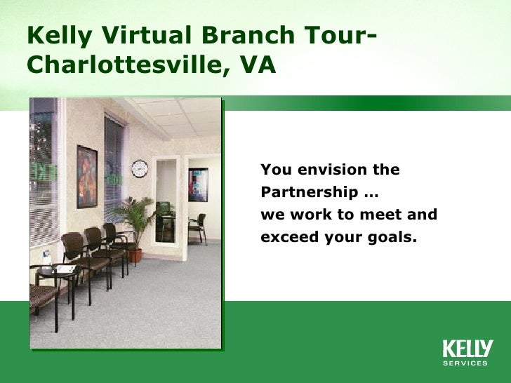 You envision the Partnership … we work to meet and exceed your goals. Kelly Virtual Branch Tour- Charlottesville, VA