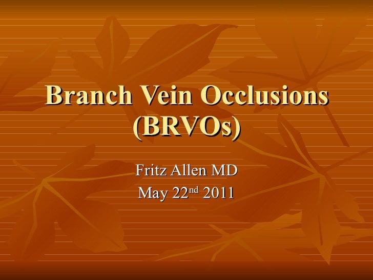 Branch Vein Occlusions (BRVOs) Fritz Allen MD May 22 nd  2011