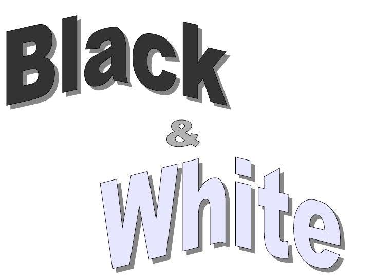 White Black &