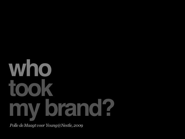 who took my brand? Polle de Maagt voor Young@Nestle, 2009