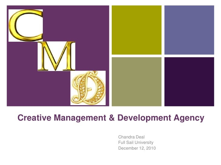 Creative Management & Development Agency<br />Chandra Deal<br />Full Sail University<br />December 12, 2010<br />