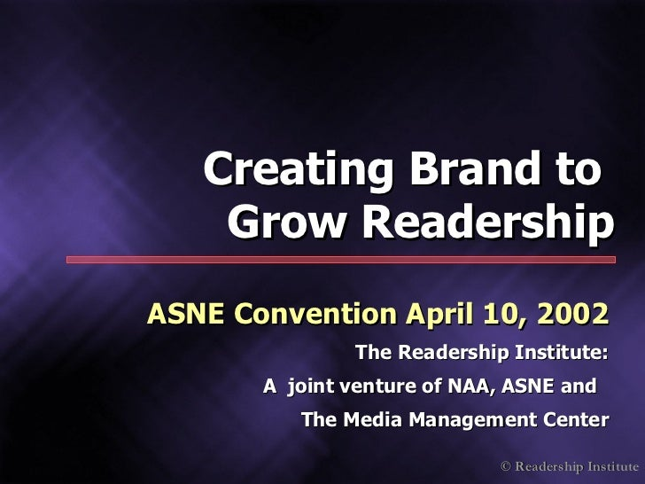 ASNE Convention April 10, 2002 The Readership Institute: A  joint venture of NAA, ASNE and  The Media Management Center Cr...