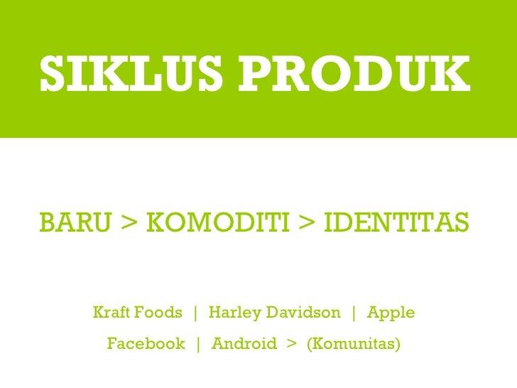 SIKLUS PRODUK BARU > KOMODITI > IDENTITAS Kraft Foods     Harley Davidson     Apple Facebook     Android  >  (Komunitas)