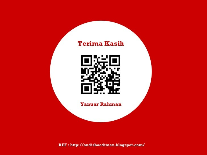 Yanuar Rahman Terima Kasih REF : http://andisboediman.blogspot.com/