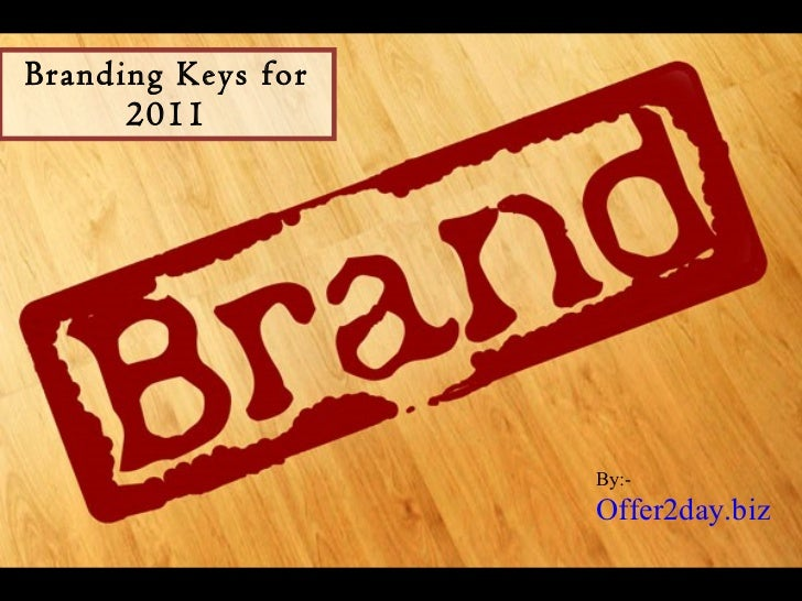 Branding Keys for 2011 By:-  Offer2day.biz